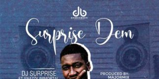 Dj Surprise ft Snazzy Immortal - Surprise Dem Naijahotstars